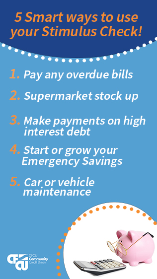 5 smart ways to use your stimulus check 1 pay any overdue bills 2 supermarket stock up 3 make payments on high interest debt 4 start or grow emergency savings and 5 car or vehicle maintenance
