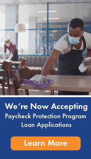 We are now accepting Paycheck Protection Program Loan Applications Learn More